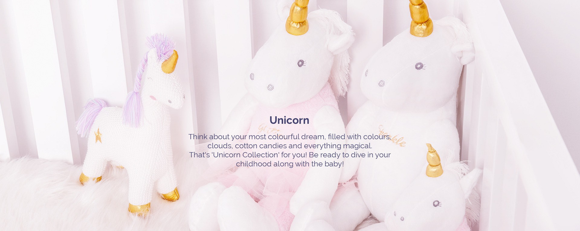 Think about the most colourful dream, filled with colours, clouds, cotton candies and everything magical. That's exactly what our Unicorn collection for kids is. The collection includes a wide range of unicorn clothing for kids, kids unicorn dress, gift set, unicorn soft toys, towels, blankets and other accessories. Visit MiArcus.com and shop from our unicorn collection for kids and get amazing discounts.